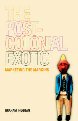 The Postcolonial Exotic by Graham Huggan
