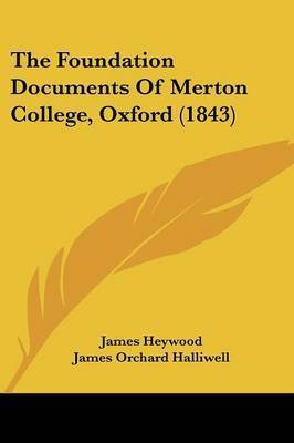 The Foundation Documents Of Merton College, Oxford (1843) by James Heywood