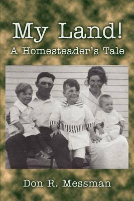 My Land!: A Homesteader's Tale by Don R. Messman image