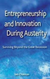 Entrepreneurship and Innovation During Austerity by Ian Chaston