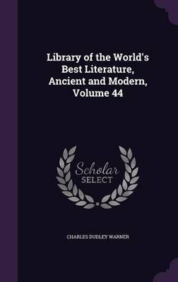 Library of the World's Best Literature, Ancient and Modern, Volume 44 by Charles Dudley Warner