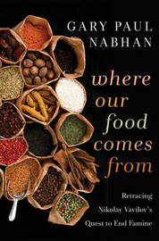 Where Our Food Comes From by Gary Paul Nabhan