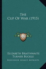 The Cup of War (1915) by Elizabeth Braithwaite Turner Buckle