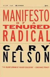 Manifesto of a Tenured Radical by Cary Nelson