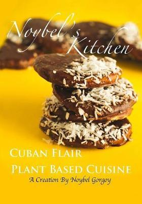 Noybel's Kitchen Cuban Flair Plant Based Cuisine by Noybel Gorgoy Reyes