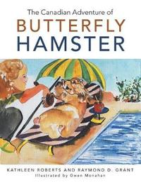 The Canadian Adventure of Butterfly Hamster by Kathleen Roberts