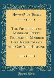 The Physiology of Marriage; Petty Troubles of Married Life; Repertory of the Comedie Humaine (Classic Reprint) by Honore de Balzac image