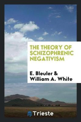 The Theory of Schizophrenic Negativism by E. Bleuler