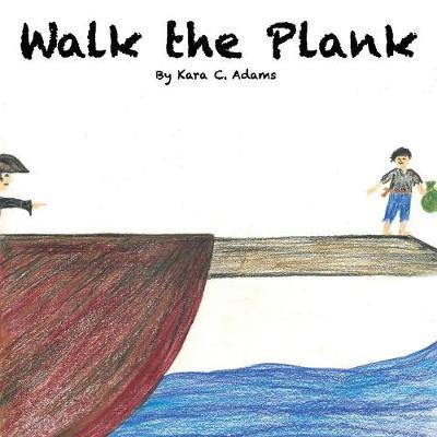 Walk the Plank by Kara C. Adams image