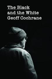 The Black and the White by Geoff Cochrane