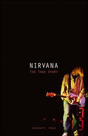 Nirvana: The True Story by Everett True image