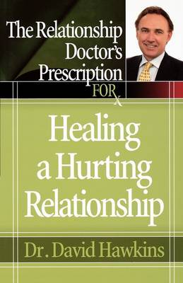 The Relationship Doctor's Prescription for Healing a Hurting Relationship by David Hawkins image