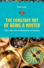The Constant Art of Being a Writer: The Life, Art and Business of Fiction by N.M. Kelby image