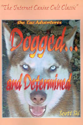 Dogged...and Determined: The TAZ Adventures by Scott Ski