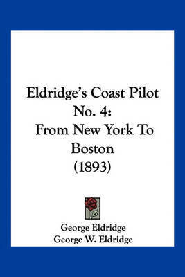 Eldridge's Coast Pilot No. 4: From New York to Boston (1893) by George Eldridge