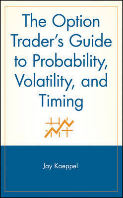 The Option Trader's Guide to Probability, Volatility, and Timing by Jay Kaeppel
