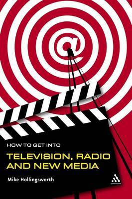 How to Get into TV, Radio and New Media by Mike Hollingsworth image