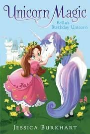 Bella's Birthday Unicorn by Jessica Burkhart
