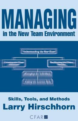 Managing in the New Team Environment: Skills, Tools, and Methods by Larry Hirschhorn