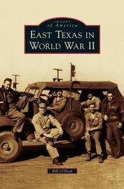 East Texas in World War II by Bill O'Neal