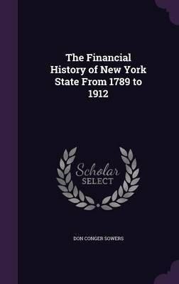 The Financial History of New York State from 1789 to 1912 by Don Conger Sowers
