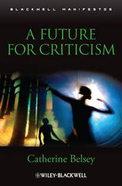 A Future for Criticism by Catherine Belsey