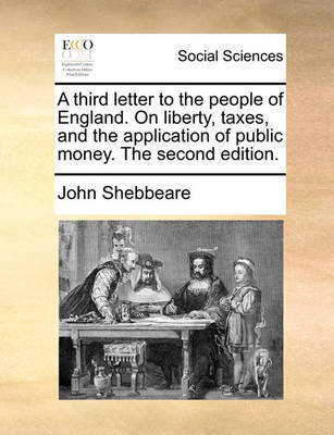 A Third Letter to the People of England. on Liberty, Taxes, and the Application of Public Money. the Second Edition by John Shebbeare image