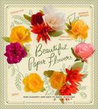 Beautiful Paper Flowers: Elegant--And Easy to Make--Blossoms by Laurie Cinotto