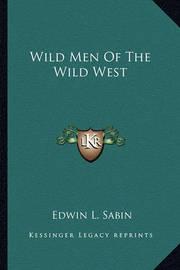 Wild Men of the Wild West by Edwin L. Sabin