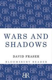 Wars and Shadows: Memoirs of General Sir David Fraser by David Fraser