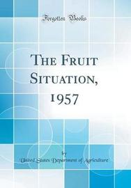 The Fruit Situation, 1957 (Classic Reprint) by United States Department of Agriculture image