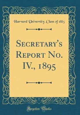 Secretary's Report No. IV., 1895 (Classic Reprint) by Harvard University Class of 1885 image