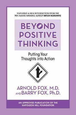 Beyond Positive Thinking: Putting Your Thoughts Into Action by Arnold Fox
