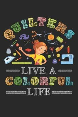 Quilters Live a Colorful Life by Quilting Moments