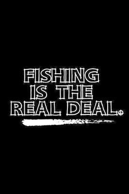 Fishing Is The Real Deal. by Fishing Notebooks