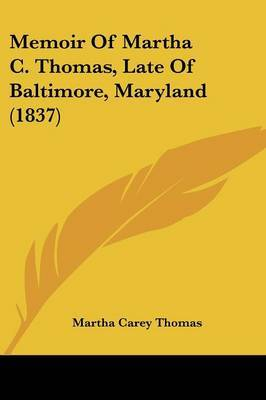 Memoir Of Martha C. Thomas, Late Of Baltimore, Maryland (1837) by Martha Carey Thomas image