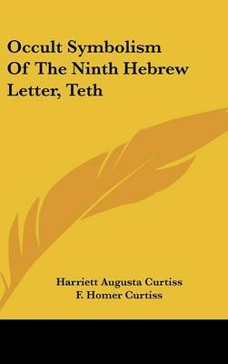 Occult Symbolism of the Ninth Hebrew Letter, Teth by Harriette Augusta Curtiss image