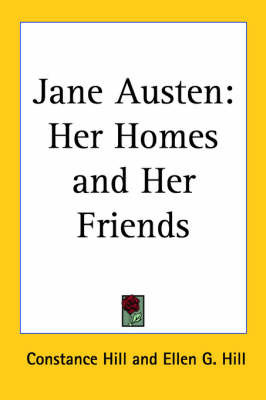 Jane Austen: Her Homes and Her Friends by Constance Hill