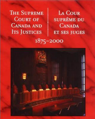The Supreme Court of Canada and its Justices 1875-2000: La Cour Supreme Du Canada Et Ses Juges 1875-2000 by Supreme Court of Canada