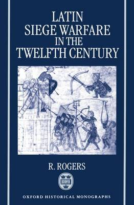 Latin Siege Warfare in the Twelfth Century by Randall Rogers