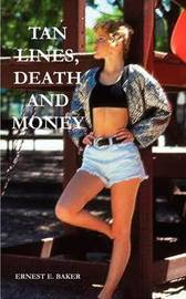 Tan Lines, Death and Money by Ernest E. Baker