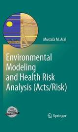 Environmental Modeling and Health Risk Analysis (Acts/Risk) by Mustafa M. Aral
