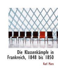 Die Klassenkmpfe in Frankreich, 1848 Bis 1850 by Karl Marx