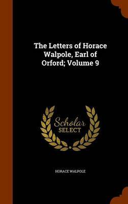 The Letters of Horace Walpole, Earl of Orford; Volume 9 by Horace Walpole