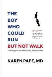 The Boy Who Could Run But Not Walk by Karen Pape