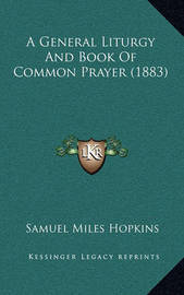 A General Liturgy and Book of Common Prayer (1883) by Samuel Miles Hopkins