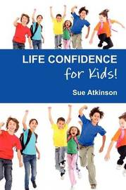Life-confidence for Kids! by Sue Atkinson image