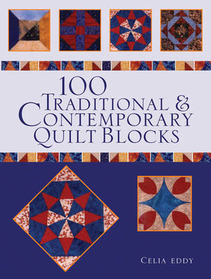 100 Traditional & Contemporary Quilt Blocks by Celia Eddy image
