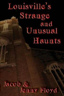 Louisville's Strange and Unusual Haunts by Jacob Floyd image