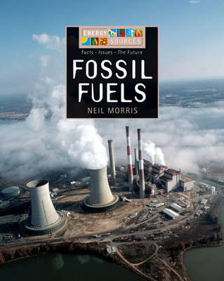 Fossil Fuels by Neil Morris